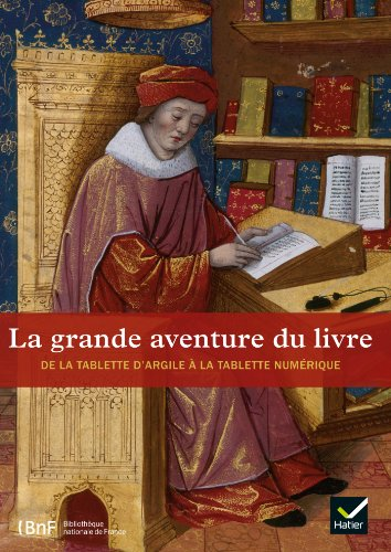La grande aventure du livre - L'histoire du livre, de la tablette d'argile à la tablette