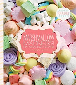 Marshmallow Madness!: Dozens of Puffalicious Recipes von [Sever, Shauna]