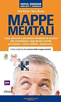 Mappe mentali: Come utilizzare il più potente strumento di accesso alle straordinarie capacità del cervello per pensare, creare, studiare, organizzare... (Apprendimento veloce e creatività) di [Buzan, Tony, Barry Buzan]
