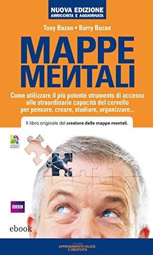 Mappe mentali: Come utilizzare il più potente strumento di accesso alle straordinarie capacità del cervello per pensare, creare, studiare, organizzare... (Apprendimento veloce e creatività)