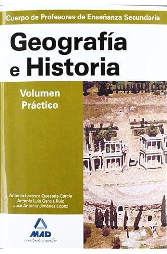 Geografía e historia. Volumen práctico. Profesores de enseñanza secundaria. Temario para la preparación de oposiciones.