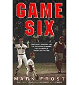 Game Six: Cincinnati, Boston, and the 1975 World Series: The Triumph of America's Pastime Frost, Mark ( Author ) May-11-2010 Paperback