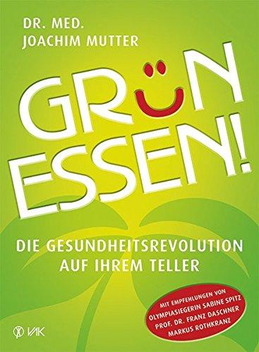 Grün essen!: Die Gesundheitsrevolution auf Ihrem Teller