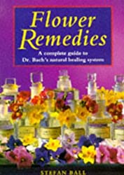 Flower Remedies: Complete Guide to Dr.Bach's Natural Healing System by Stefan Ball (1996-04-02)