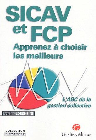 SICAV et FCP - Apprenez à choisir les meilleurs : L'ABC de la gestion collective