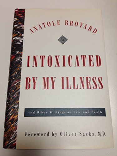Portada del libro Intoxicated By My Illness: And Other Writings on Life and Death by Anatole Broyard (1992-05-12)