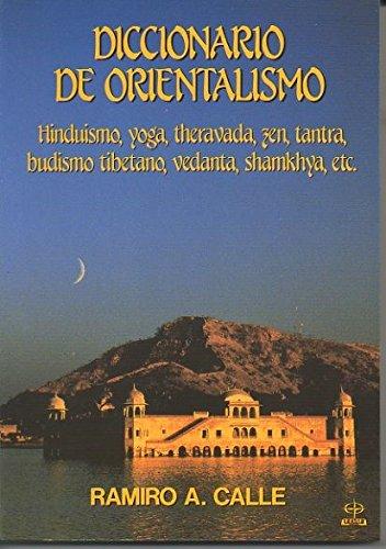DICCIONARIO DE ORIENTALISMO - Hinduismo, Yoga, Theravada, Zen, Tantra, Budismo tibetano, Vedanta, Shamkhya, etc.