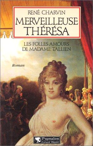 MERVEILLEUSE THERESA. Les folles amours de Madame Tallien