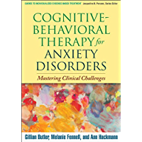 Cognitive-Behavioral Therapy for Anxiety Disorders: Mastering Clinical Challenges (Guides to Individualized Evidence…