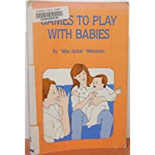Games to Play with Babies : Over a Hundred Delightful Games with Babies 0-2 Yrs