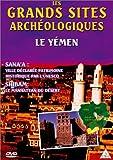 Les Grands sites archéologiques : Yemen, Sana'a et Shibam