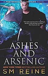 Ashes and Arsenic: An Urban Fantasy Mystery: Volume 6 (Preternatural Affairs) by S M Reine (2015-01-29)