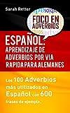 ESPAÑOL APRENDIZAJE DE ADVERBIOS POR VIA RAPIDA PARA ALEMANES: Los 100 adverbios más usados en español con 600 frases de ejemplo. (Spanish Edition)