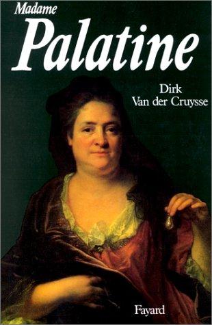 Madame Palatine, princesse européenne par Dirk van der Cruysse