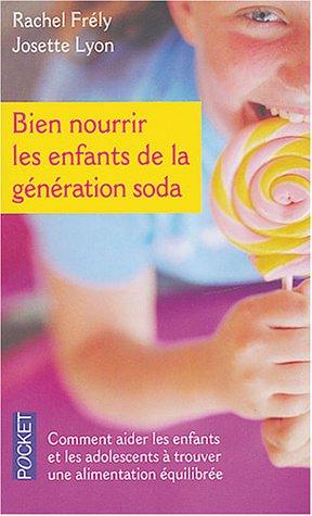 Bien nourrir les enfants de la génération soda par Rachel Frély, Josette Lyon