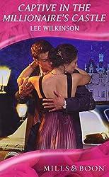 Captive in the Millionaire's Castle (Mills & Boon Romance) (Mills & Boon Hardback Romance) by Lee Wilkinson (2009-06-05)