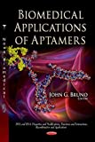 Biomedical Applications of Aptamers (DNA and Rna: Properties and Modifications, Functions and Interactions, Recombination and Applications) (2012-11-15)