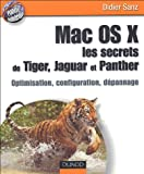 Mac OS X, les secrets de Tiger, Jaguar et Panther : Optimisation, configuration, dépannage...