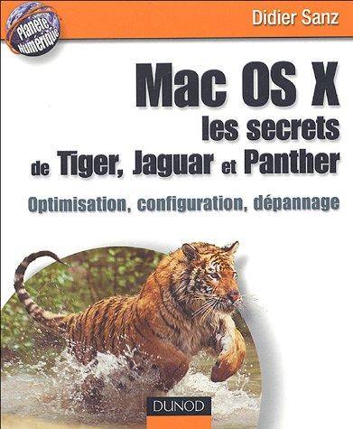 Mac OS X, les secrets de Tiger, Jaguar et Panther : Optimisation, configuration, dépannage