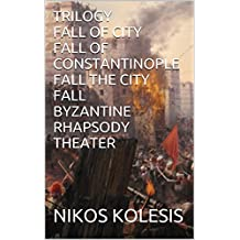 TRILOGY FALL OF CITY FALL OF CONSTANTINOPLE FALL THE CITY FALL BYZANTINE RHAPSODY THEATER