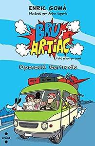 Bru Artiac. Operació Gertrudis par Enric Gomà