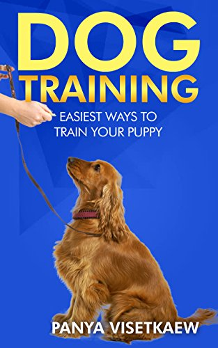 Dog Training: Easiest Ways to Train Your Puppy (English Edition)