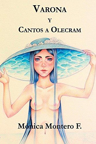 Varona y Cantos a Olecram (Poetisas al Sur del Mundo nº 14) por Mónica Montero F.