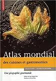 Atlas mondial des cuisines et gastronomies - Une géographie gourmande
