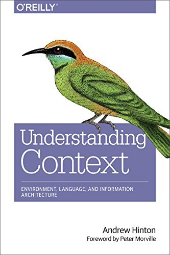 Understanding Context: Environment, Language, and Information Architecture: Written by Andrew Hinton, 2014 Edition, (1st Edition) Publisher: O'Reilly Media [Paperback]