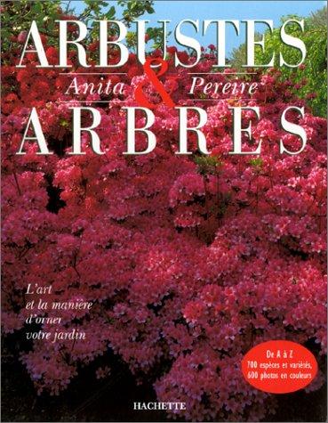ARBUSTES ET ARBRES. L'art et la manière d'orner votre jardin par Anita Pereire, Arnaud Descat