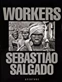 Sebastiao Salgado: Workers: Archaeology of the Industrial Age