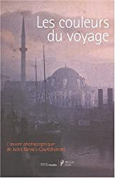 Les couleurs du voyage. L'oeuvre photographique de Jules Gervais-Courtellemont