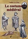 Dictionnaire raisonné du mobilier - Tome 3, Le costume médiéval