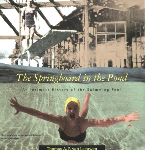 The Springboard in the Pond: An Intimate History of the Swimming Pool (Graham Foundation / MIT Press Series in Contemporary Architectural Discourse)