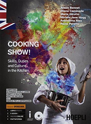 Cooking show! Skills, duties and culture in the kitchen. Per gli Ist. professionali alberghieri. Con ebook. Con espansione online