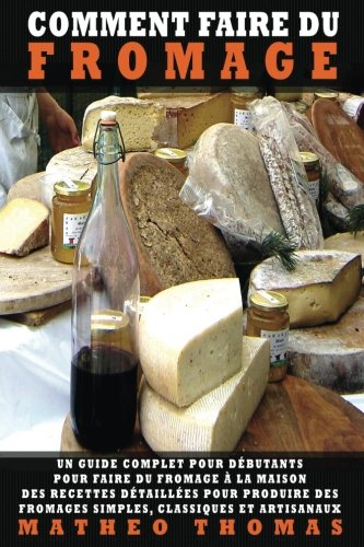 Comment Faire du Fromage: Un guide compl...