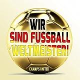 Wir sind Fußball - Weltmeister!