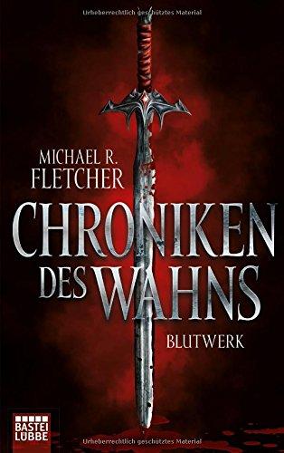 Fletcher, Michael R.: Chroniken des Wahns - Blutwerk