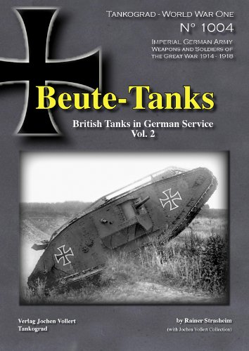 Beute-Tanks: British Tanks in German Service Vol. 2 (Tankograd World War One Special) (Tank Beute)