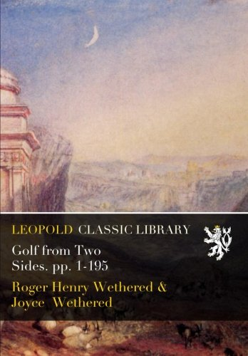 Golf from Two Sides. pp. 1-195 por Roger Henry Wethered