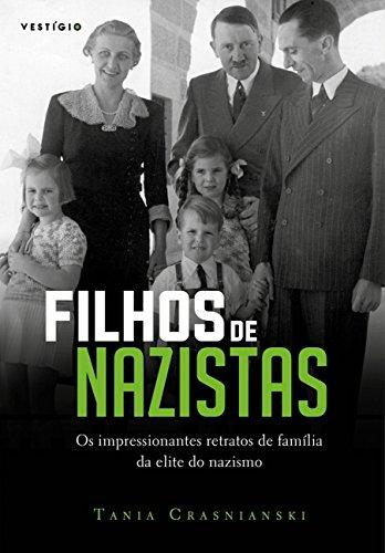 Filhos de Nazistas. Os Impressionantes Retratos de Famlia da Elite do Nazismo