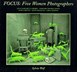 Focus: Five Women Photographers : Julia Margaret Cameron, Margaret Bourke-White, Flo Garduano, Sandy Skoglund, Lorna Simpson