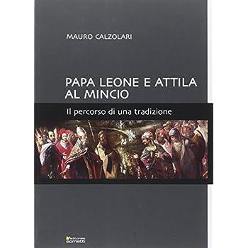 Papa Leone E Attila Al Mincio. Il Percorso Di Una Tradizione