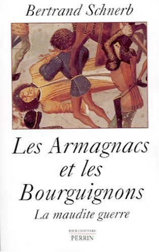 Les Armagnacs et les Bourguignons. : La maudite guerre par Bertrand Schnerb