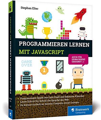 Programmieren lernen mit JavaScript: Spiele und Co. ganz easy! Der kinderleichte Einstieg in die Programmierung. Mit vielen Übungen und Beispielen