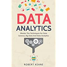 Data Analytics: Master The Techniques For Data Science, Big Data And Data Analytics (English Edition)