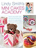 Image de Lindy Smith's Mini Cakes Academy: Step-by-step expert cake decorating techniques for