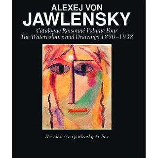Alexej Von Jawlensky: Catalogue Raisonne of the Oil Paintings, 1894-1941