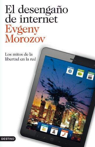 El desengaño de internet: Los mitos de la libertad en la red (Imago Mundi) por Evgeny Morozov