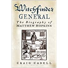 Witchfinder General: The Biography of Matthew Hopkins